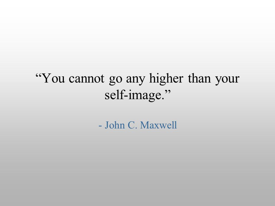 You cannot go any higher than your self-image.