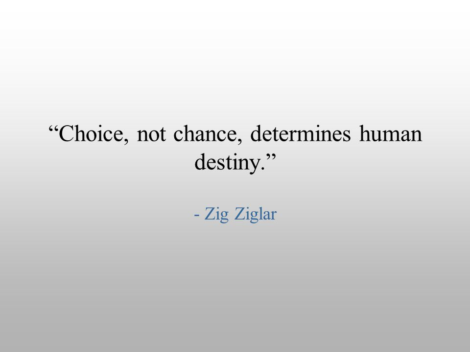 Choice, not chance, determines human destiny.