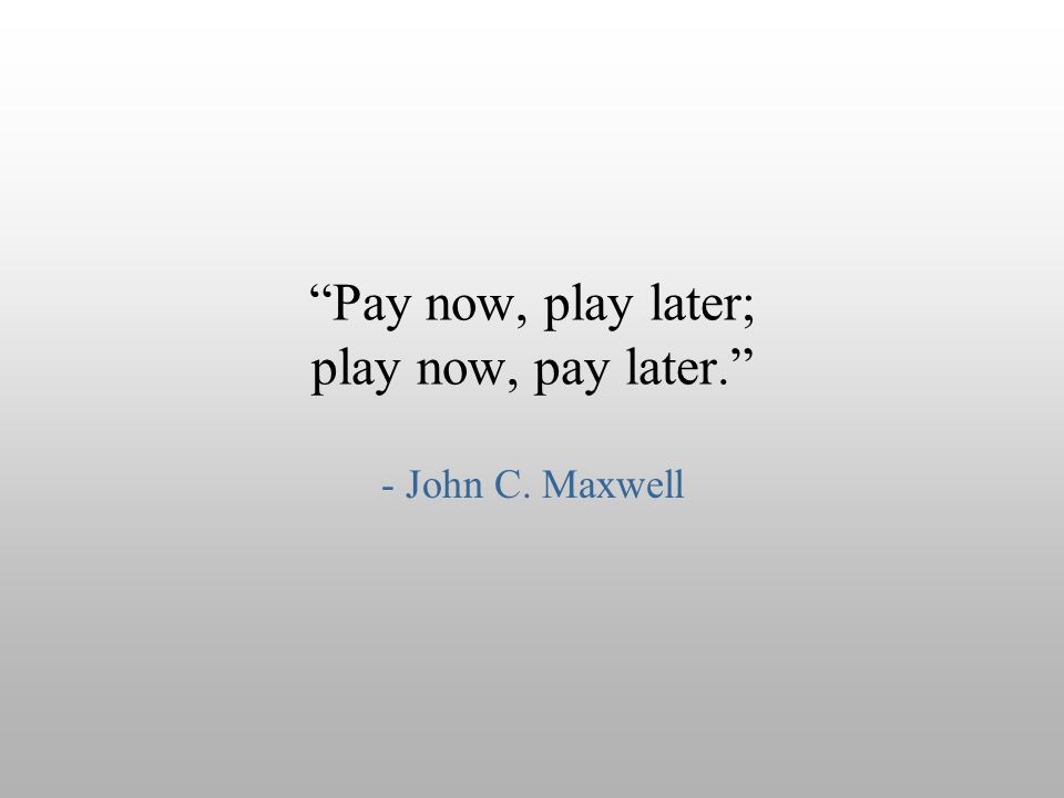 Pay now, play later; play now, pay later.
