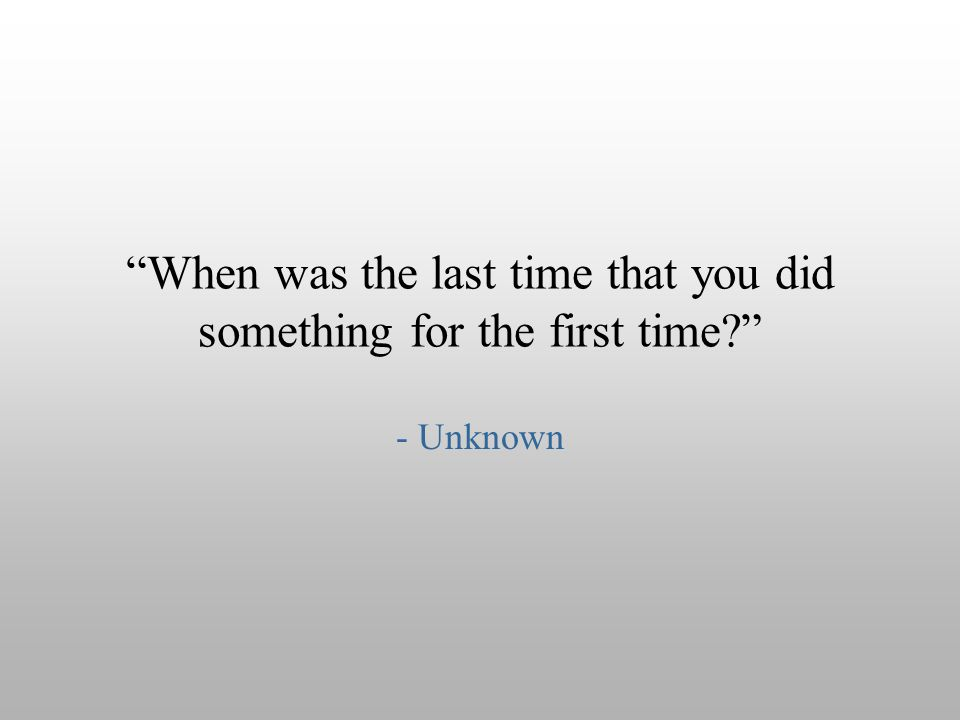 When was the last time that you did something for the first time