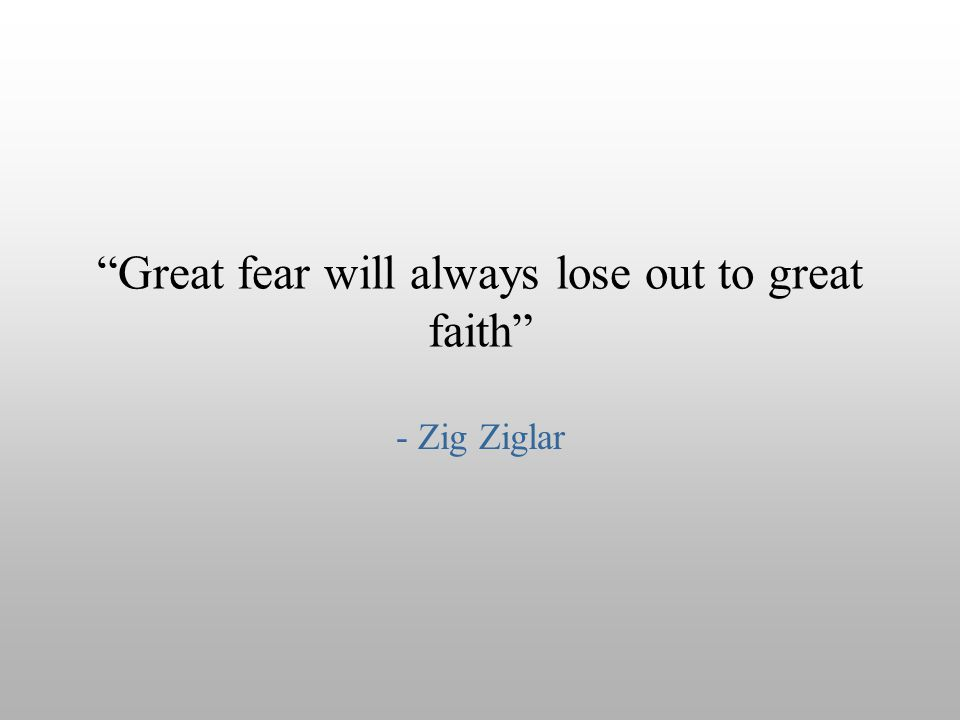 Great fear will always lose out to great faith