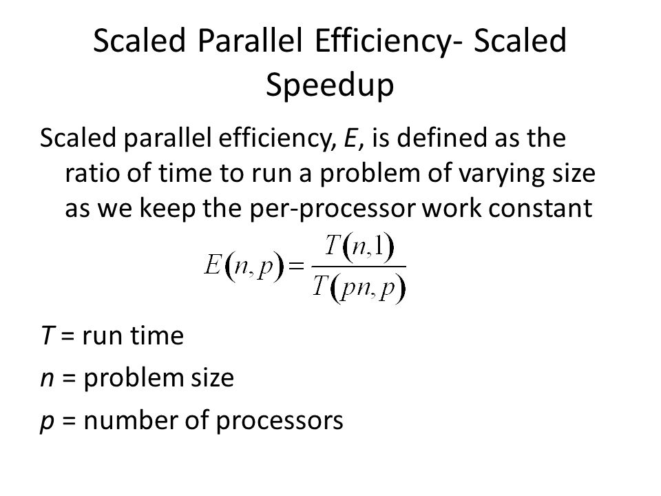 Scaled Parallel Efficiency- Scaled Speedup