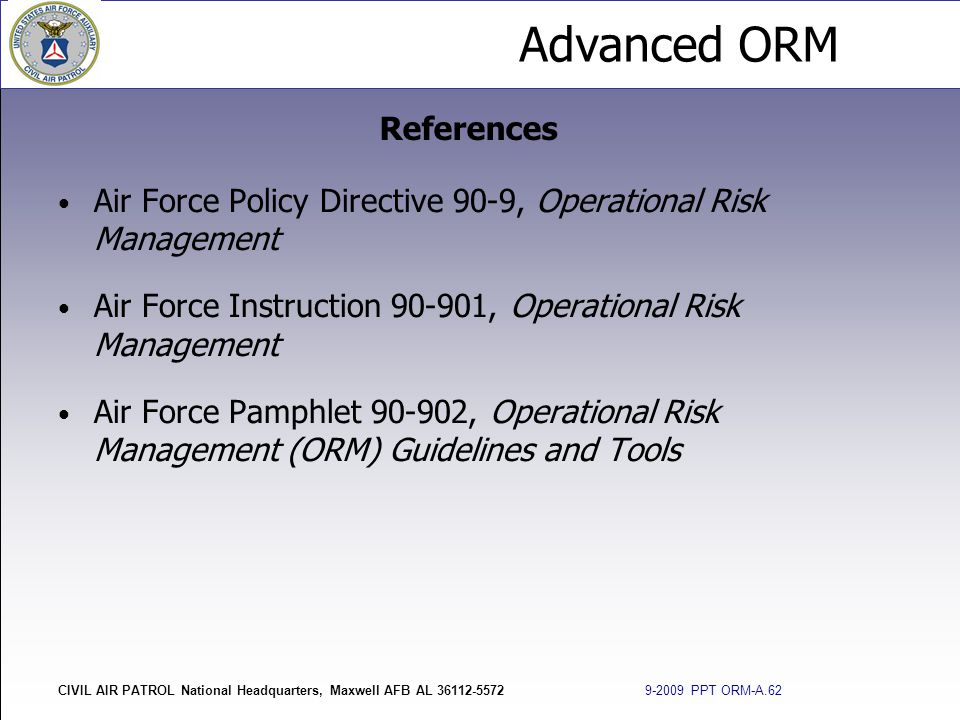 References Air Force Policy Directive 90-9, Operational Risk Management. Air Force Instruction 90-901, Operational Risk Management.