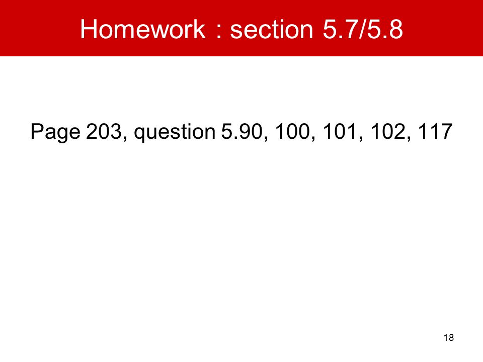 Homework : section 5.7/5.8 Page 203, question 5.90, 100, 101, 102, 117