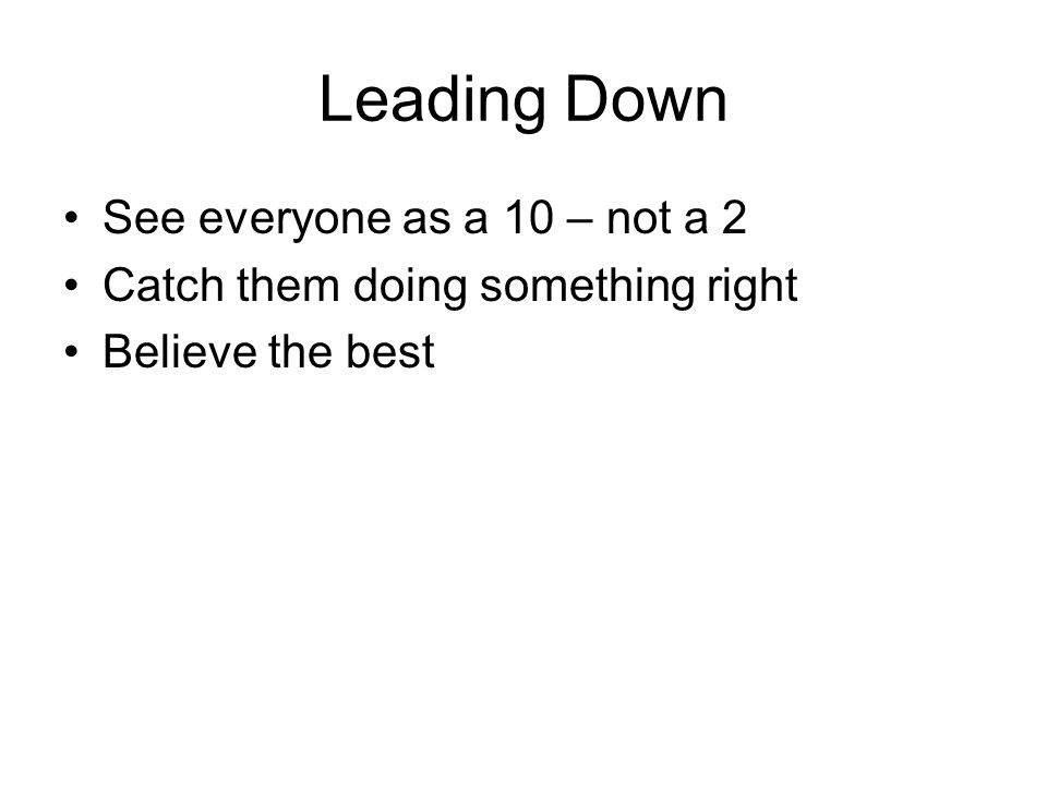 Leading Down See everyone as a 10 – not a 2