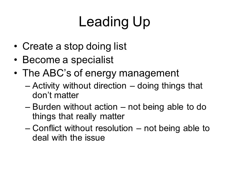 Leading Up Create a stop doing list Become a specialist