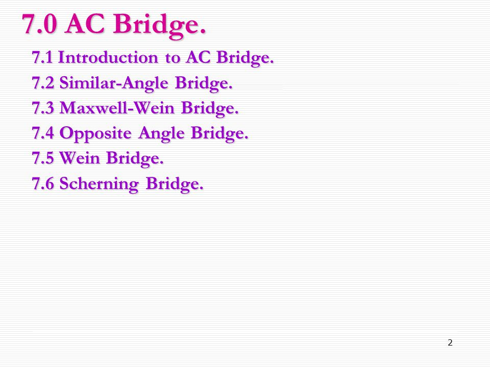 7.0 AC Bridge. 7.1 Introduction to AC Bridge.