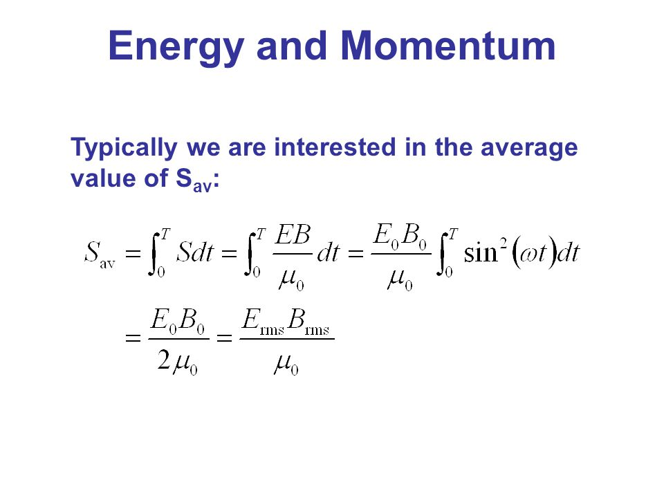 Energy and Momentum Typically we are interested in the average value of Sav: