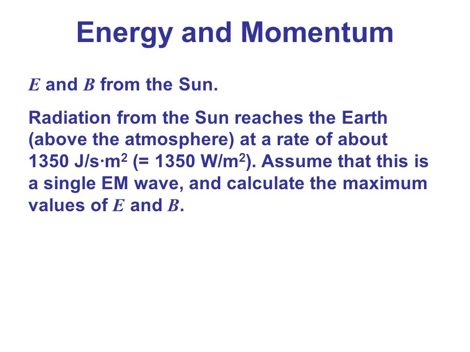 Energy and Momentum E and B from the Sun.