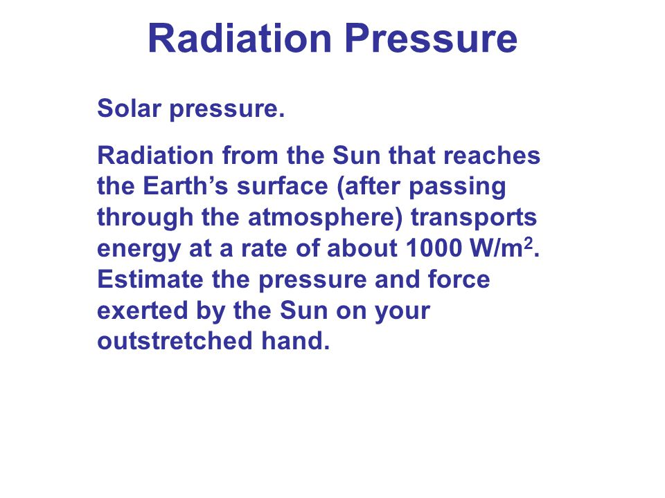 Radiation Pressure Solar pressure.