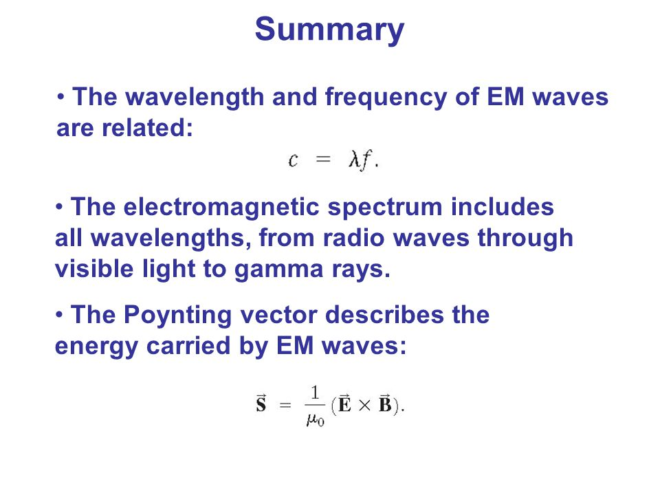 Summary The wavelength and frequency of EM waves are related: