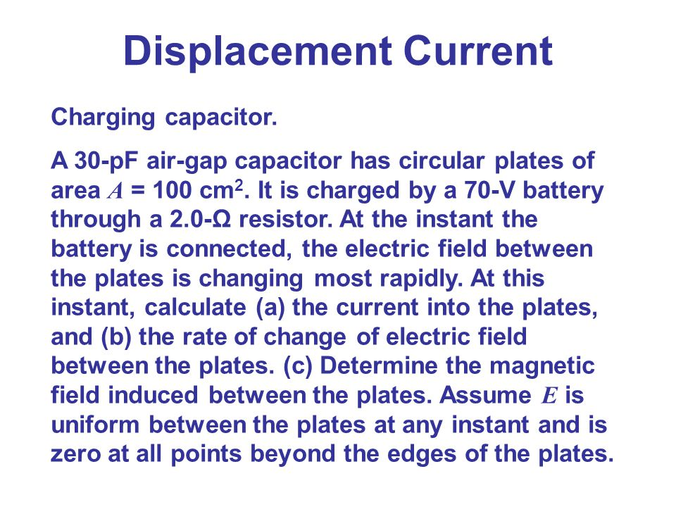 Displacement Current Charging capacitor.