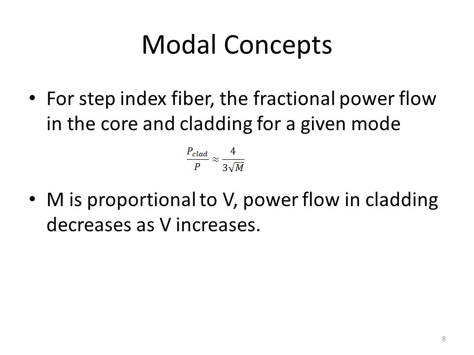 Modal Concepts For step index fiber, the fractional power flow in the core and cladding for a given mode.