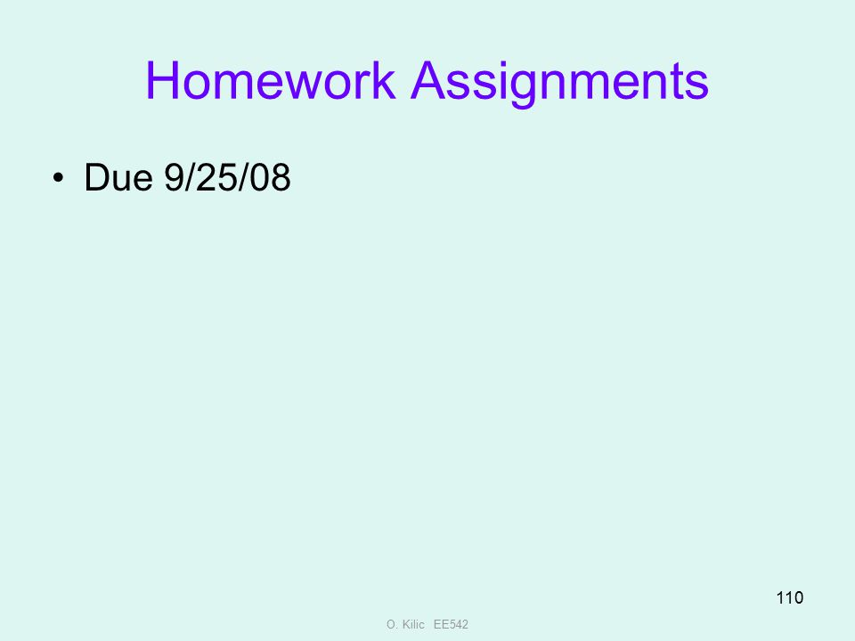 Homework Assignments Due 9/25/08 O. Kilic EE542