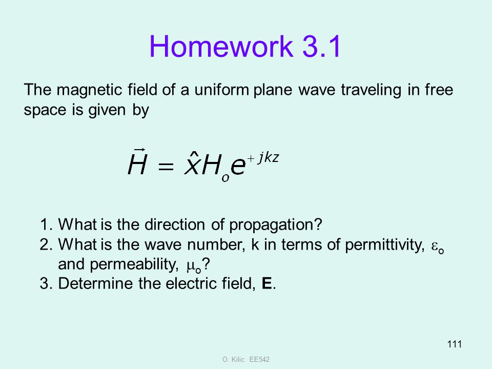 Homework 3.1 The magnetic field of a uniform plane wave traveling in free space is given by. What is the direction of propagation