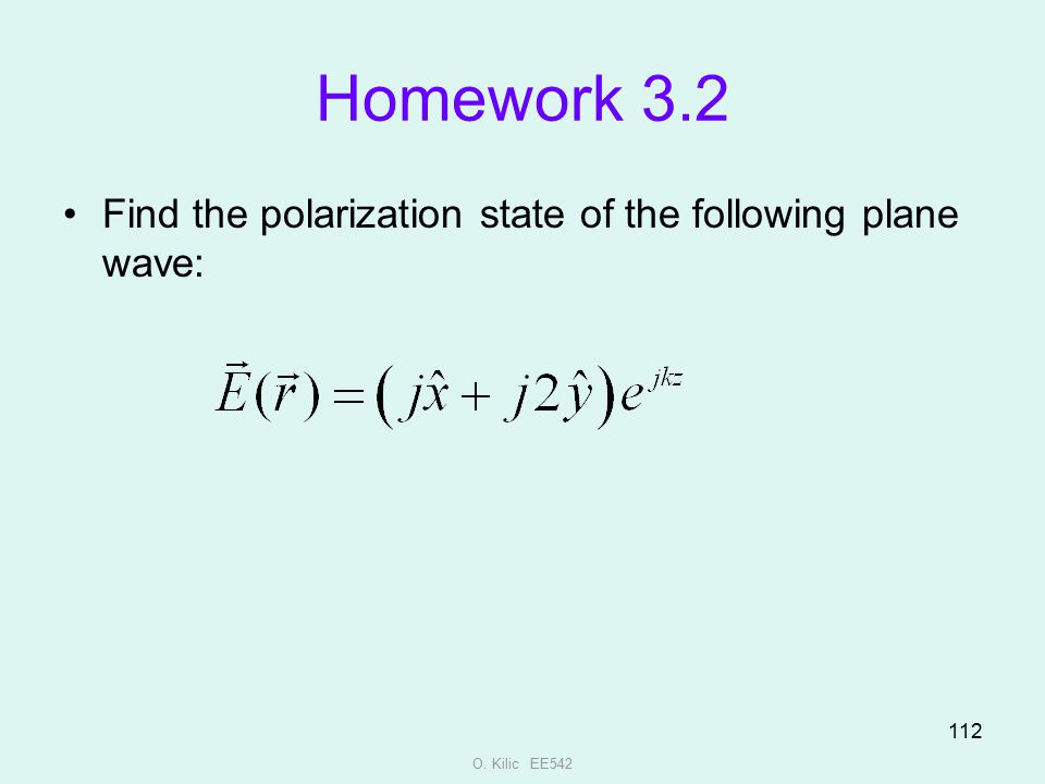 Homework 3.2 Find the polarization state of the following plane wave: