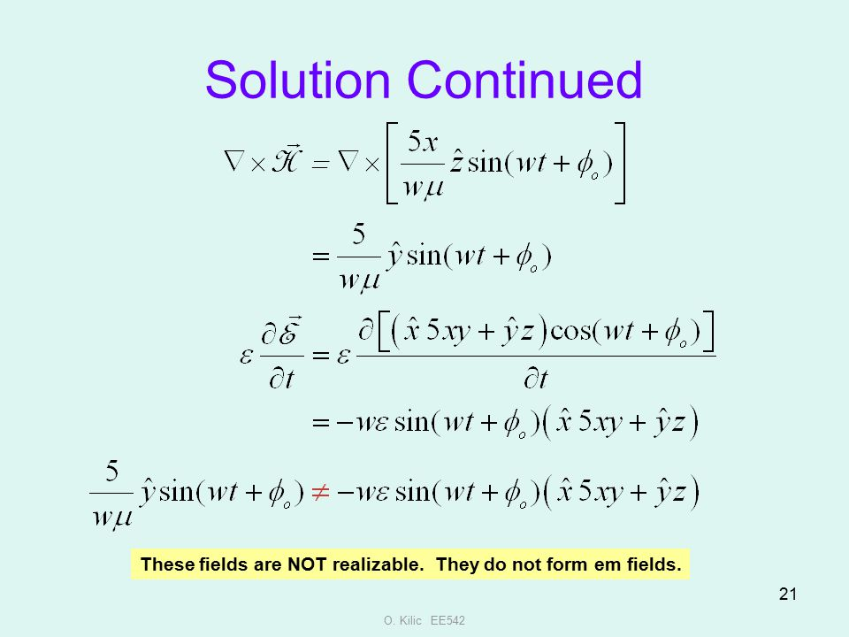 Solution Continued These fields are NOT realizable. They do not form em fields. O. Kilic EE542