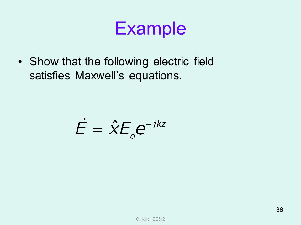 Example Show that the following electric field satisfies Maxwell's equations. O. Kilic EE542