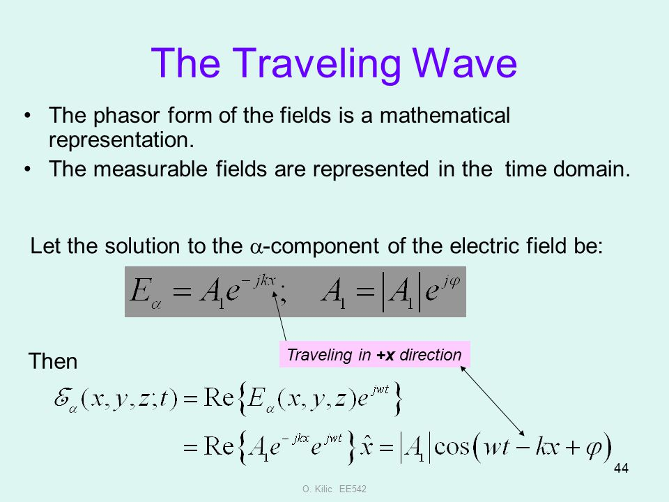 The Traveling Wave The phasor form of the fields is a mathematical representation. The measurable fields are represented in the time domain.