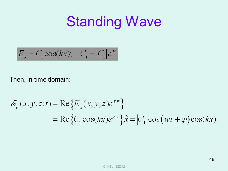 Standing Wave Then, in time domain: O. Kilic EE542