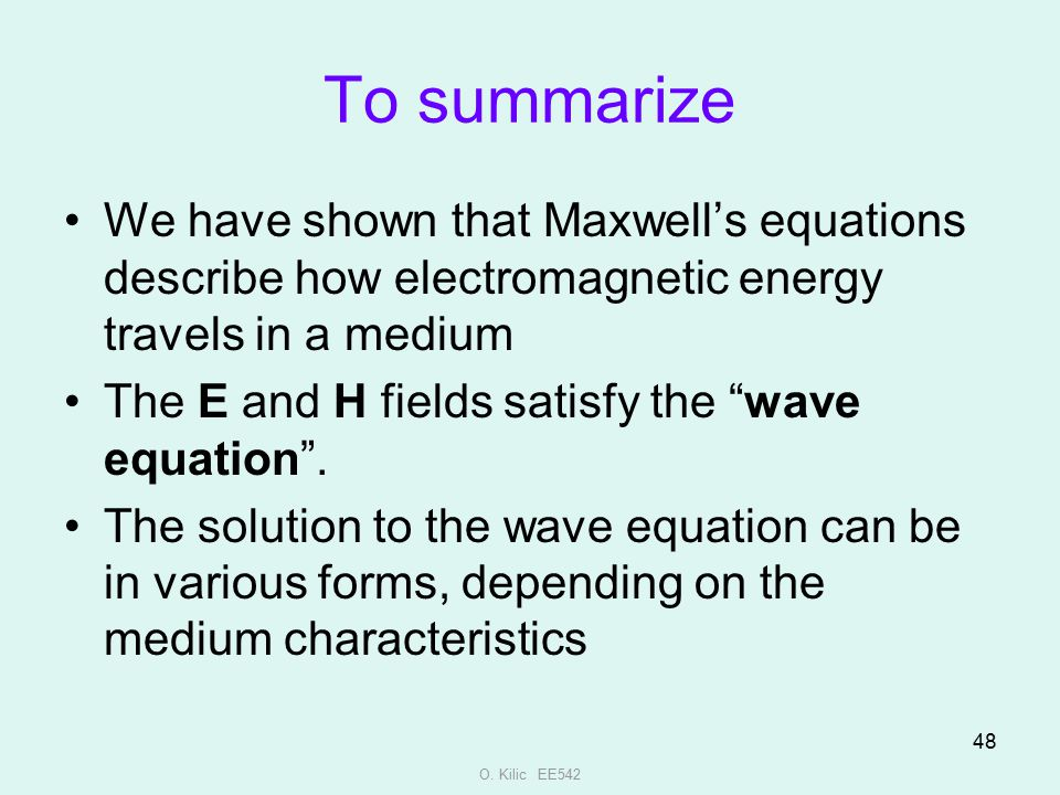 To summarize We have shown that Maxwell's equations describe how electromagnetic energy travels in a medium.