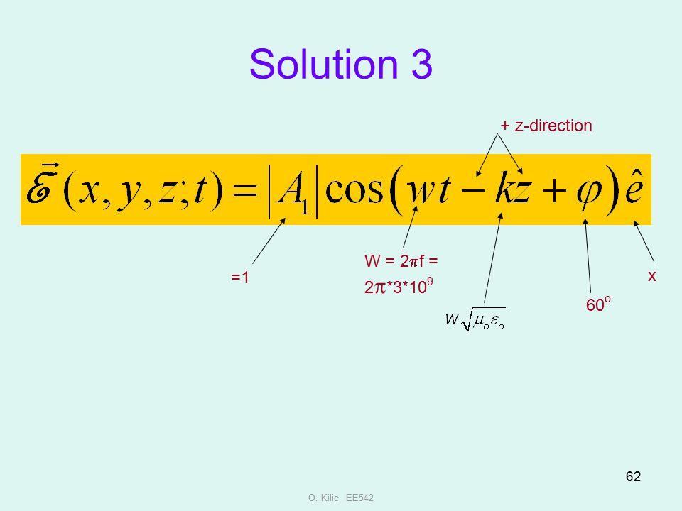 Solution 3 + z-direction W = 2pf = 2p*3*109 =1 x 60o O. Kilic EE542