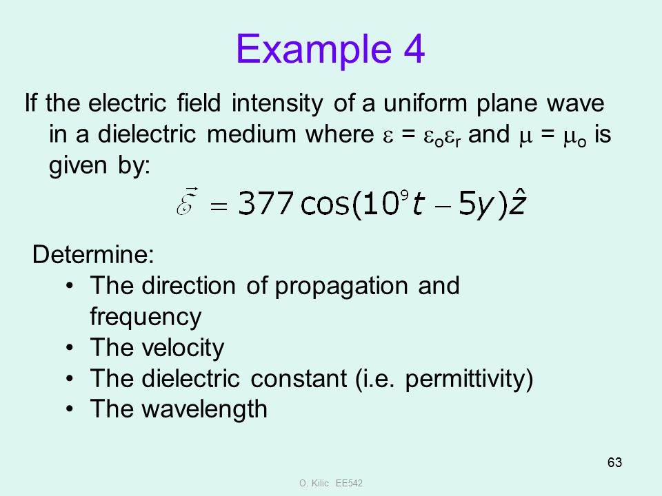 Example 4 If the electric field intensity of a uniform plane wave in a dielectric medium where e = eoer and m = mo is given by: