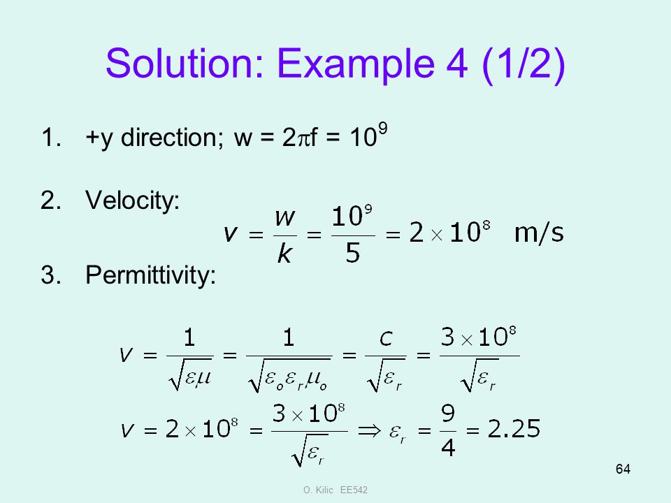Solution: Example 4 (1/2) +y direction; w = 2pf = 109 Velocity: