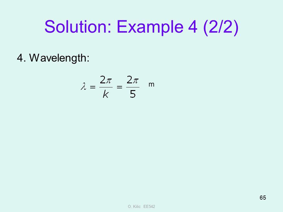 Solution: Example 4 (2/2) 4. Wavelength: m O. Kilic EE542