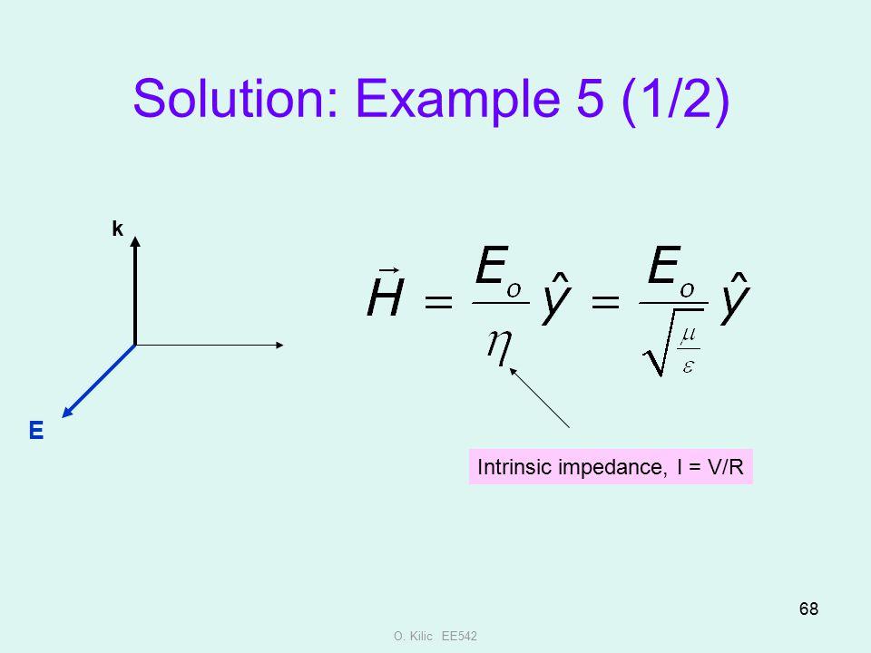 Solution: Example 5 (1/2) E k Intrinsic impedance, I = V/R