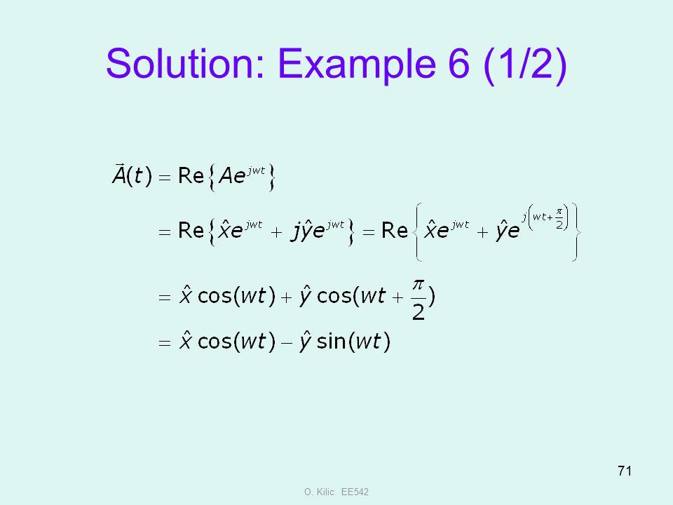 Solution: Example 6 (1/2) O. Kilic EE542
