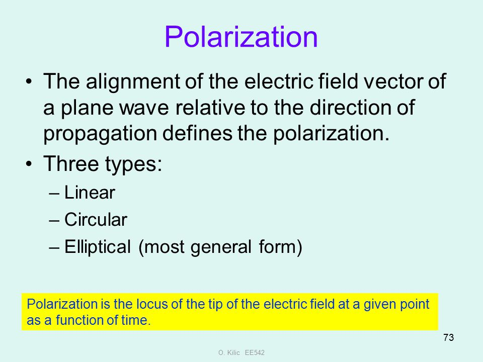 Polarization The alignment of the electric field vector of a plane wave relative to the direction of propagation defines the polarization.