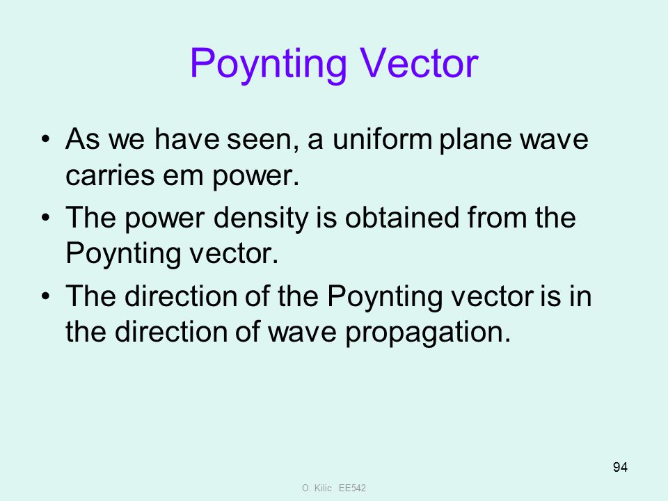 Poynting Vector As we have seen, a uniform plane wave carries em power. The power density is obtained from the Poynting vector.