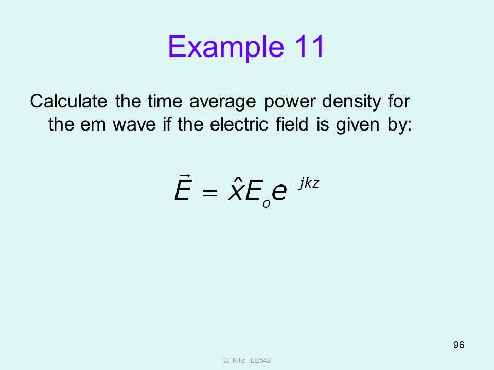 Example 11 Calculate the time average power density for the em wave if the electric field is given by: