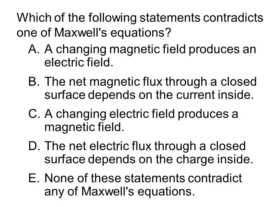 Which of the following statements contradicts one of Maxwell s equations