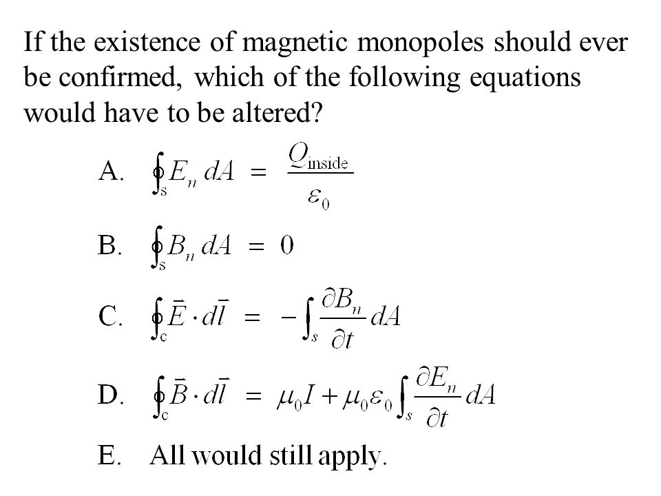 If the existence of magnetic monopoles should ever be confirmed, which of the following equations would have to be altered