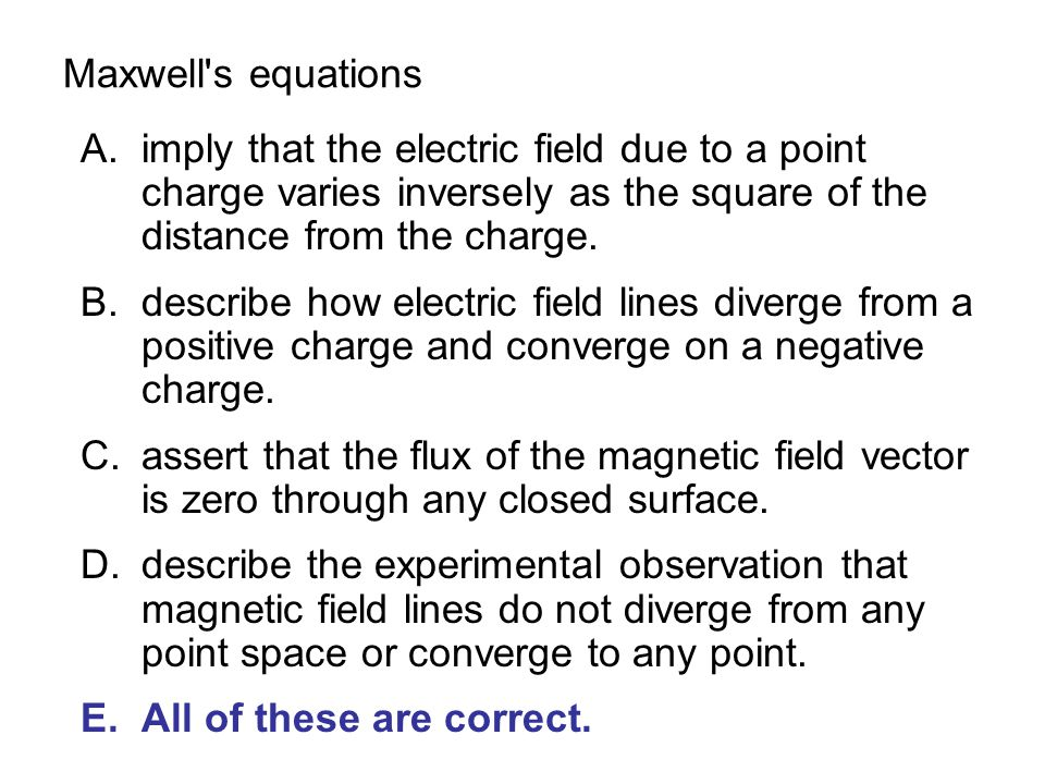 Maxwell s equations imply that the electric field due to a point charge varies inversely as the square of the distance from the charge.