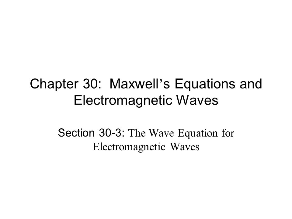 Chapter 30: Maxwell's Equations and Electromagnetic Waves