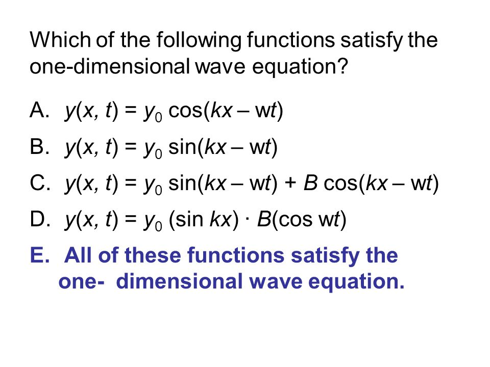 Which of the following functions satisfy the one-dimensional wave equation