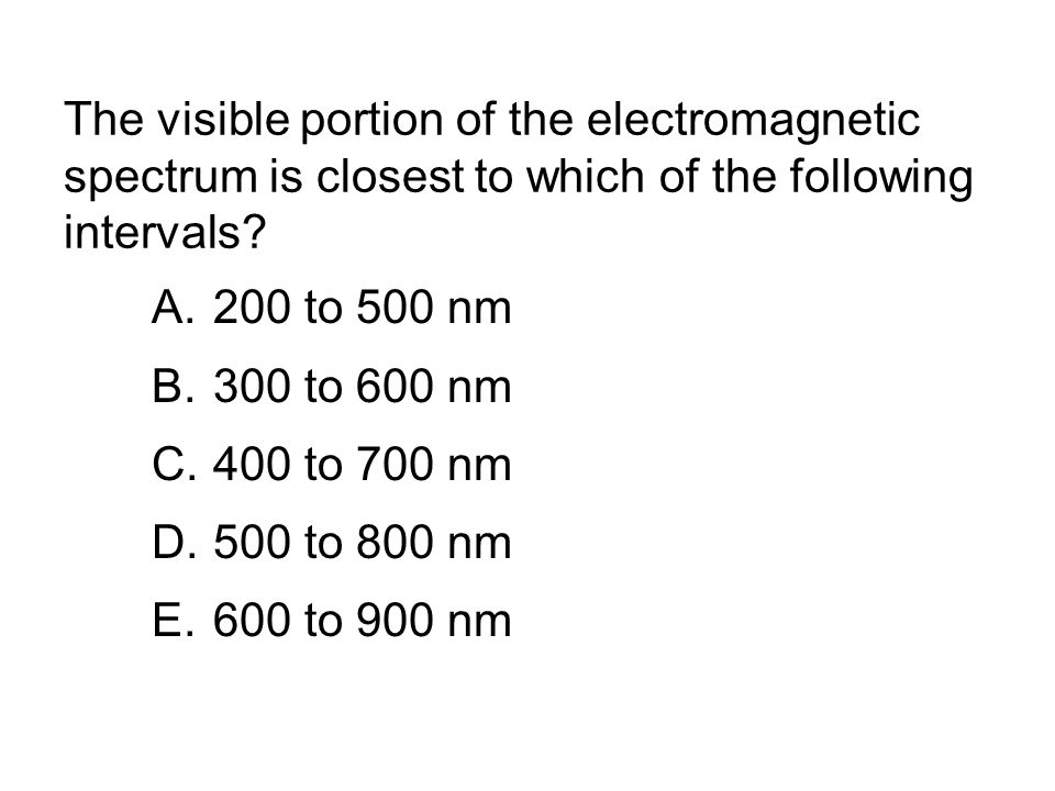 The visible portion of the electromagnetic spectrum is closest to which of the following intervals