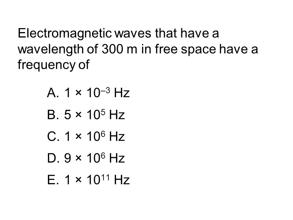 Electromagnetic waves that have a wavelength of 300 m in free space have a frequency of