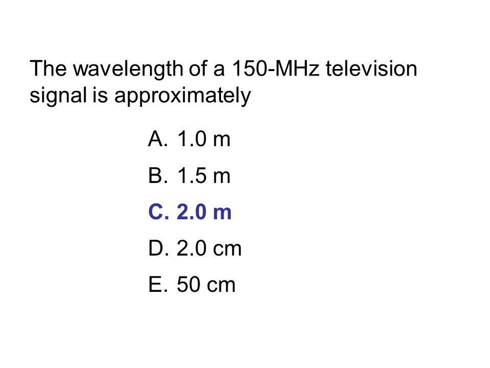 The wavelength of a 150-MHz television signal is approximately