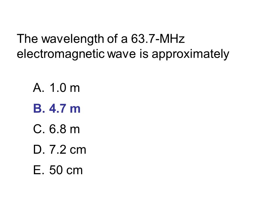 The wavelength of a 63.7-MHz electromagnetic wave is approximately