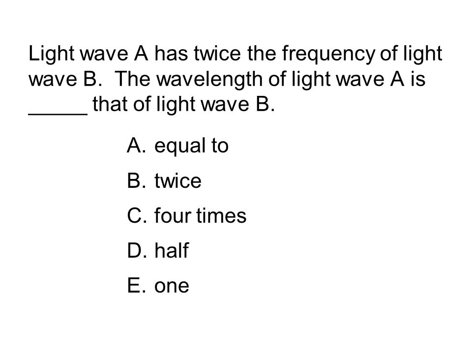 Light wave A has twice the frequency of light wave B