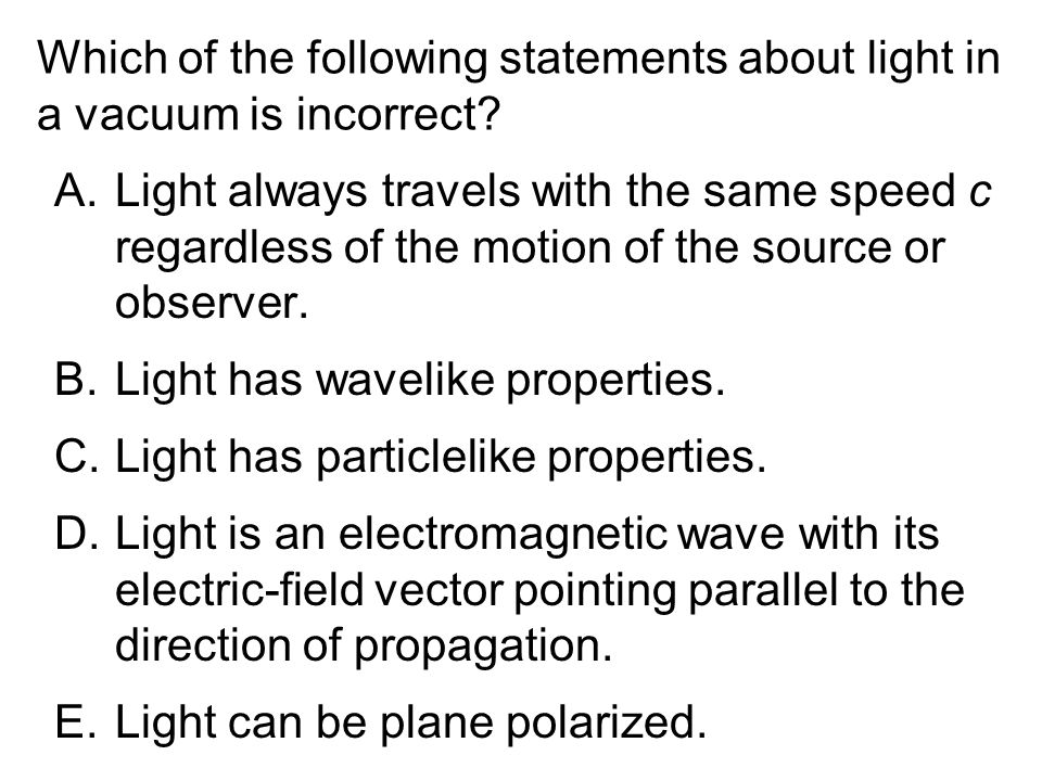 Which of the following statements about light in a vacuum is incorrect