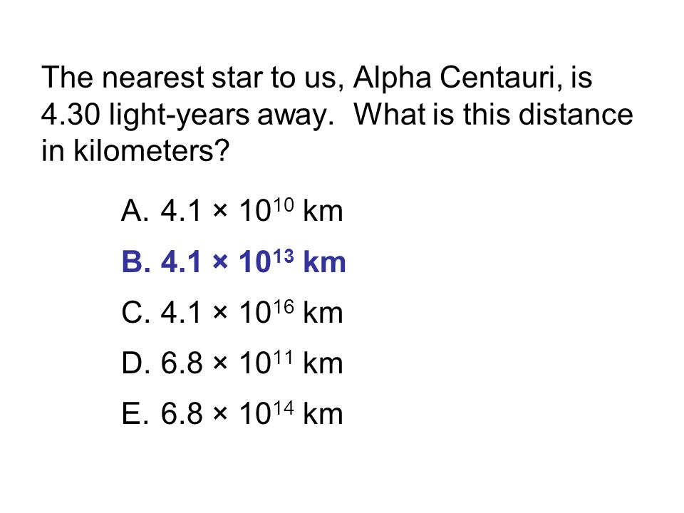 The nearest star to us, Alpha Centauri, is 4. 30 light-years away