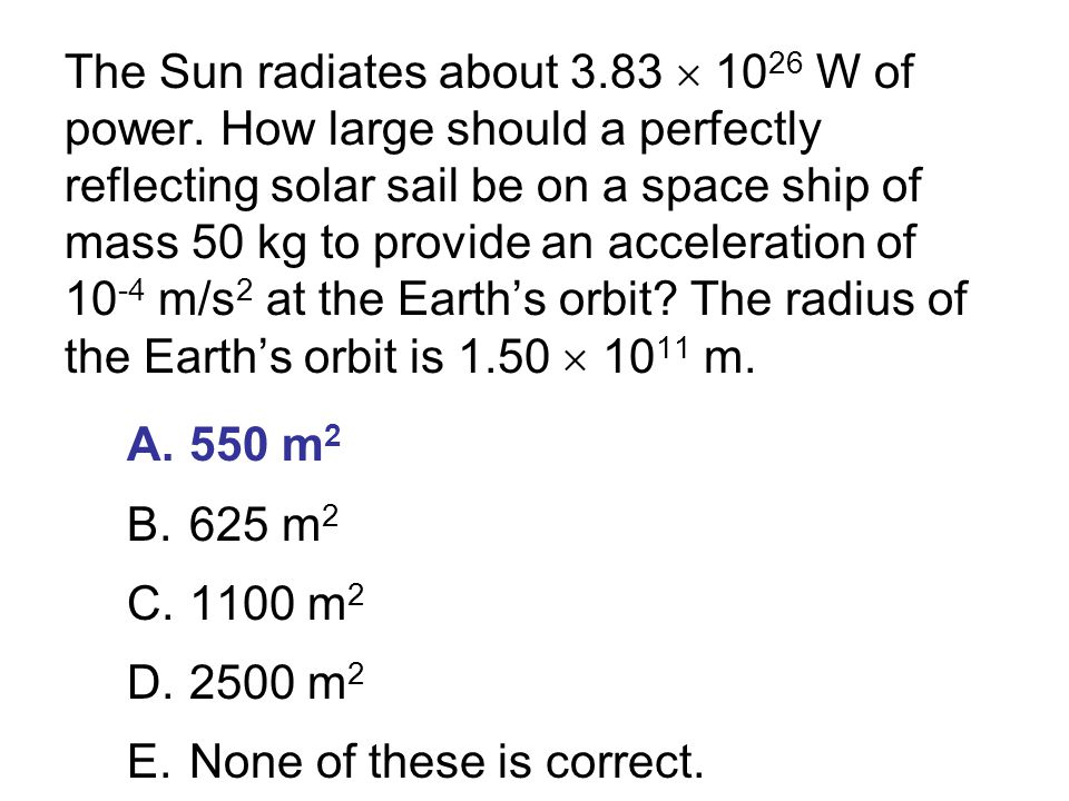 The Sun radiates about 3. 83  1026 W of power