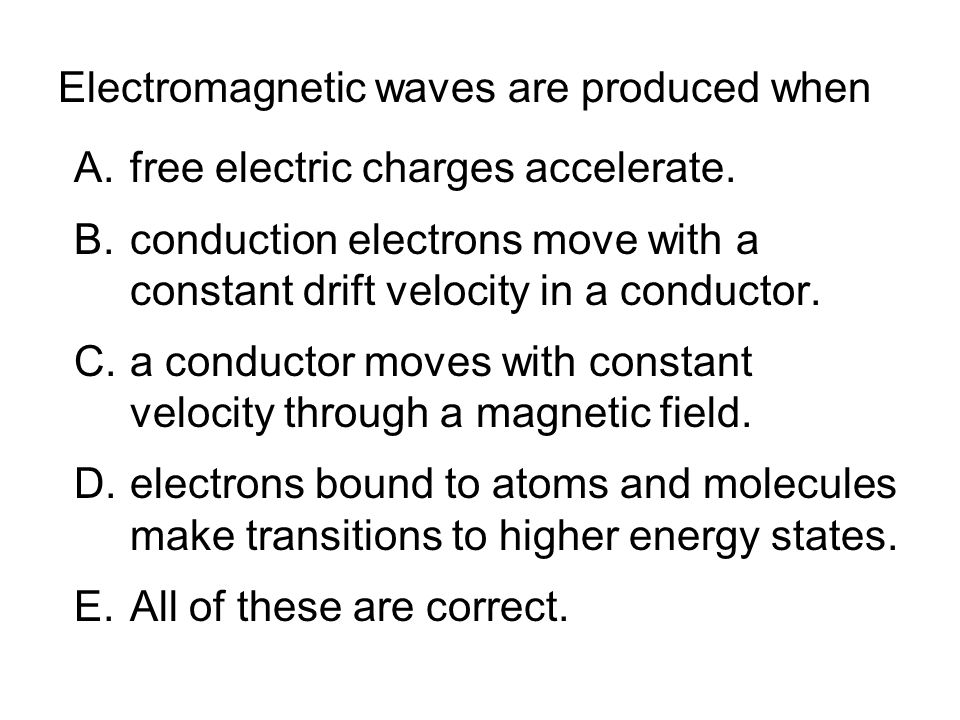 Electromagnetic waves are produced when