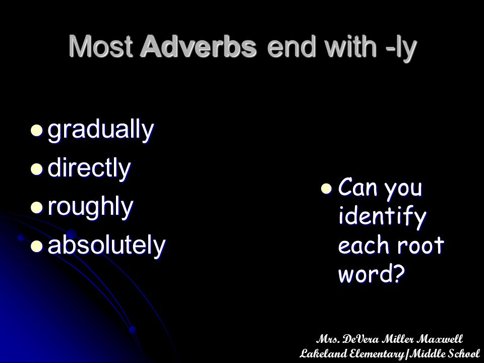 Most Adverbs end with -ly