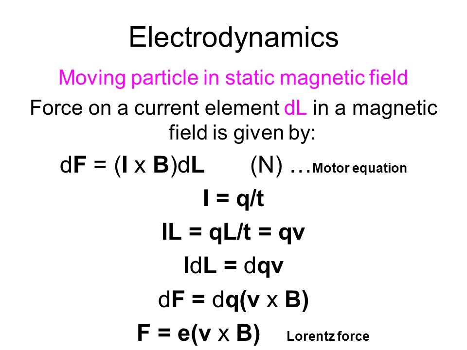 Electrodynamics dF = (I x B)dL (N) …Motor equation I = q/t